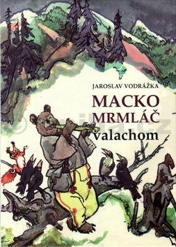 Jaroslav Vodrážka: Macko Mrmláč valachom cena od 133 Kč