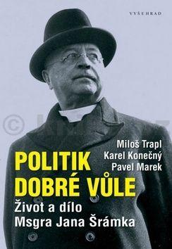 Miloš Trapl, Karel Konečný, Pavel Marek: Politik dobré vůle cena od 247 Kč