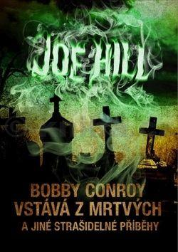 Joe Hill: Bobby Conroy vstává z mrtvých a jiné strašidelné příběhy cena od 203 Kč