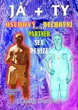 Zdenka Blechová: JÁ + TY - Osudový nebo duchovní partner * Sex * Peníze cena od 255 Kč