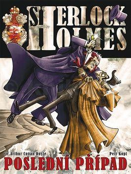 sir Arthur Conan Doyle, Petr Kopl: Sherlock Holmes Poslední případ cena od 248 Kč