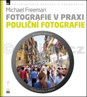 Michael Freeman: Pouliční fotografie cena od 189 Kč