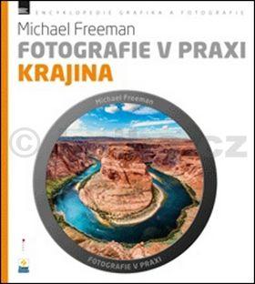Michael Freeman: Fotografie v praxi KRAJINA cena od 188 Kč