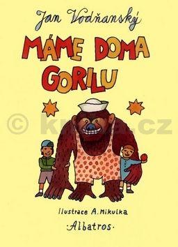 Alois Mikulka, Jan Vodňanský: Máme doma gorilu cena od 203 Kč