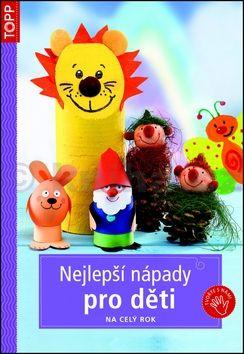 Nejlepší nápady pro děti na celý rok - TOPP cena od 61 Kč