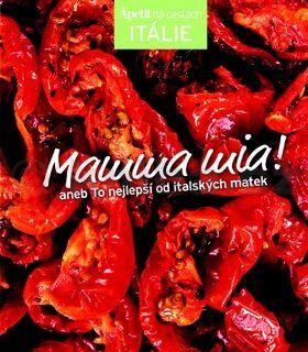 redakce časopisu Apetit: Mamma mia! aneb To nejlepší od italských matek (Edice Apetit) cena od 220 Kč