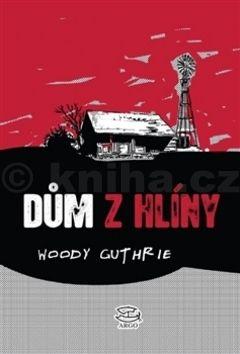Woody Guthrie: Dům z hlíny cena od 143 Kč