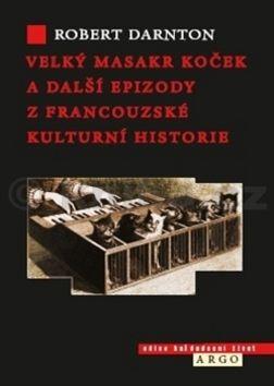 Robert Darnton: Velký masakr koček a další epizody z francouzské kulturní historie cena od 262 Kč