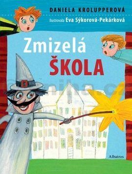 Eva Sýkorová-Pekárková, Daniela Krolupperová: Zmizelá škola cena od 135 Kč