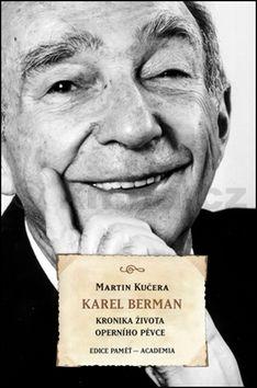 Martin Kučera: Karel Berman - Kronika života operního pěvce cena od 310 Kč