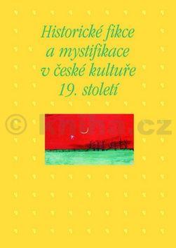 Martin Hrdina, Kateřina Piorecká: Historické fikce a mystifikace v české kultuře 19. století cena od 247 Kč