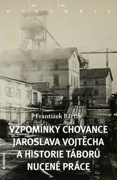 František Bártík: Vzpomínky chovance Jaroslava Vojtěcha a historie táborů nucené práce cena od 225 Kč