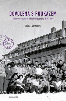 Čornejová Alžběta: Dovolená s poukazem - Odborové rekreace v Československu 1948–1968 cena od 184 Kč