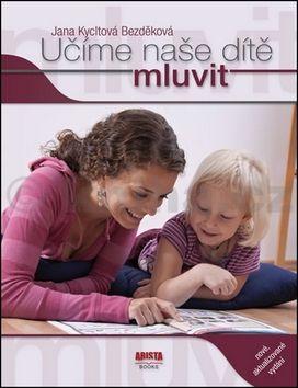 Jana Bezděková: Učíme naše dítě mluvit cena od 187 Kč