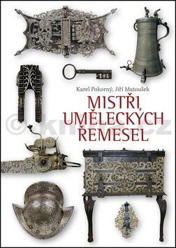 Jiří Matoušek, Karel Pokorný: Mistři uměleckých řemesel cena od 388 Kč