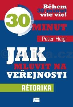 Peter Heigl: Jak mluvit na veřejnosti cena od 142 Kč