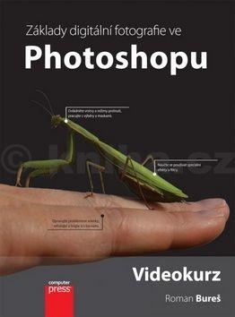 Roman Bureš: Upravujeme digitální fotografie ve Photoshopu cena od 224 Kč