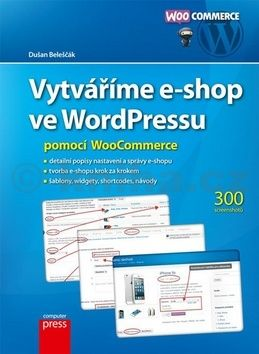 Dušan Beleščák: Vytváříme e-shop ve WordPressu pomocí WooCommerce cena od 181 Kč