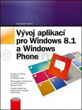 Ľuboslav Lacko: Vývoj aplikací pro Windows 8.1 a Windows Phone cena od 191 Kč