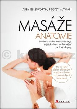 Abby Ellsworth, Peggy Altman: Masáže - anatomie cena od 271 Kč