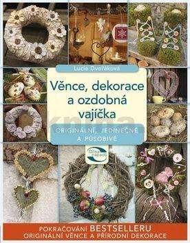 Lucie Dvořáková: Věnce, dekorace a ozdobná vajíčka cena od 229 Kč