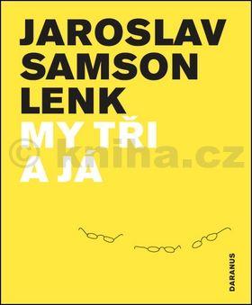 Jaroslav Samson Lenk: My tři a já cena od 186 Kč