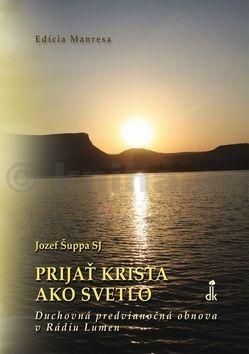 Jozef Šuppa: Prijať Krista ako svetlo cena od 42 Kč