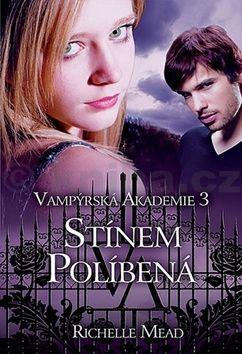 Richelle Mead: Vampýrská akademie 3 - Stínem...- 2. vyd cena od 0 Kč