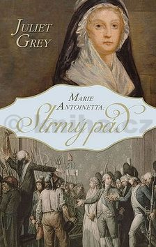 Juliet Grey: Marie Antoinetta - Strmý pád cena od 119 Kč