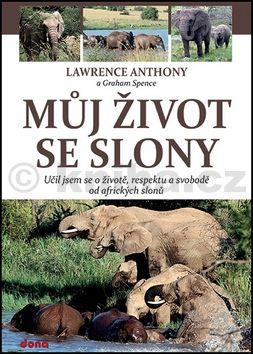 Lawrence Anthony, Graham Spence: Můj život se slony cena od 223 Kč