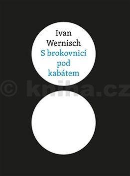 Ivan Wernisch: S brokovnicí pod kabátem cena od 137 Kč
