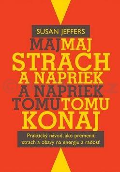 Susan Jeffersová: Maj strach a napriek tomu konaj cena od 169 Kč