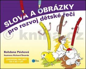 Bohdana Pávková, Richard Šmarda: Slova a obrázky pro rozvoj dětské řeči cena od 95 Kč