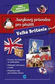 Kolektiv: Jazykový průvodce pro přežití - Velká Británie cena od 145 Kč