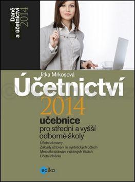 Jitka Mrkosová: Účetnictví 2014, učebnice pro SŠ a VOŠ cena od 157 Kč