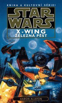 Aaron Allston: Star Wars - X-Wing 6 - Železná pěst cena od 0 Kč