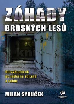 Milan Syruček: Záhady brdských lesů - Od vykopávek po jaderné zbraně a radar cena od 155 Kč