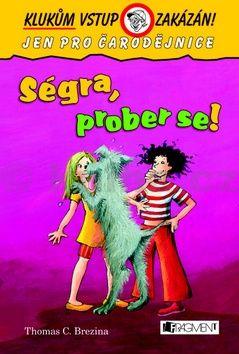 Thomas Brezina: Ségra, prober se! - Klukům vstup zakázán! cena od 101 Kč