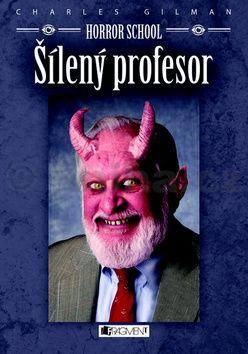Charles Gilman: Horror School - Šílený profesor cena od 155 Kč