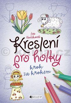 Iva Hoňková: Kreslení pro holky krok za krokem cena od 87 Kč
