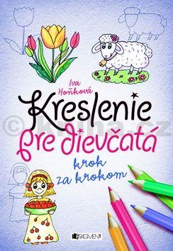 Iva Hoňková: Kreslenie pre dievčatá Krok za krokom cena od 87 Kč