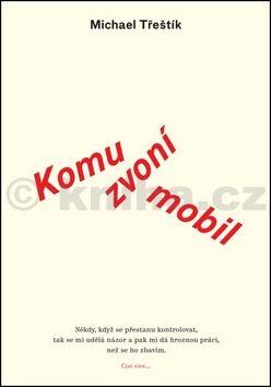 Michael Třeštík: Komu zvoní mobil cena od 176 Kč