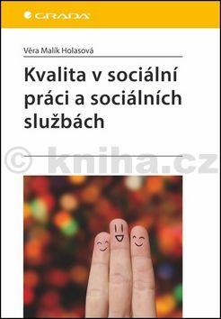 Věra Malík Holasová: Kvalita v sociální práci a sociálních službách cena od 202 Kč