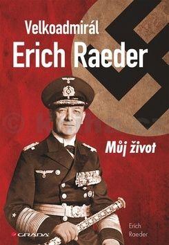 Erich Raeder: Velkoadmirál Erich Raeder - Můj život cena od 168 Kč