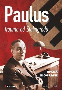 Torsten Diedrich: Paulus - trauma od Stalingradu (úplná biografie) cena od 506 Kč