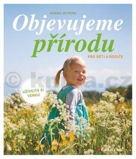 Bärbel Oftring: Objevujeme přírodu pro děti a rodiče cena od 83 Kč