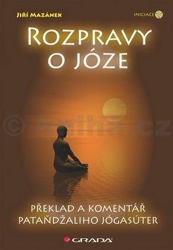 Jiří Mazánek: Rozpravy o józe - Překlad a komentář Pataňdžaliho Jógasúter cena od 163 Kč