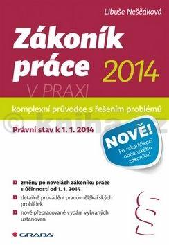 Libuše Neščáková: Zákoník práce 2014 v praxi - komplexní průvodce - Právní stav k 1. 1. 2014 cena od 236 Kč