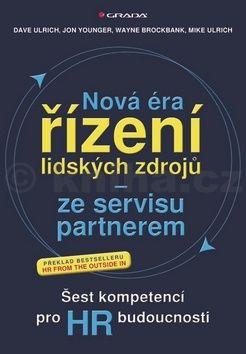 Dave Ulrich: Nová éra řízení lidských zdrojů ze servisu partnerem - Šest kompetencí pro HR budoucnosti cena od 372 Kč
