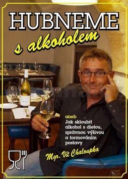 Vít Chaloupka: Hubneme s alkoholem aneb Jak skloubit alkohol s dietou, správnou výživou a formováním postavy cena od 255 Kč